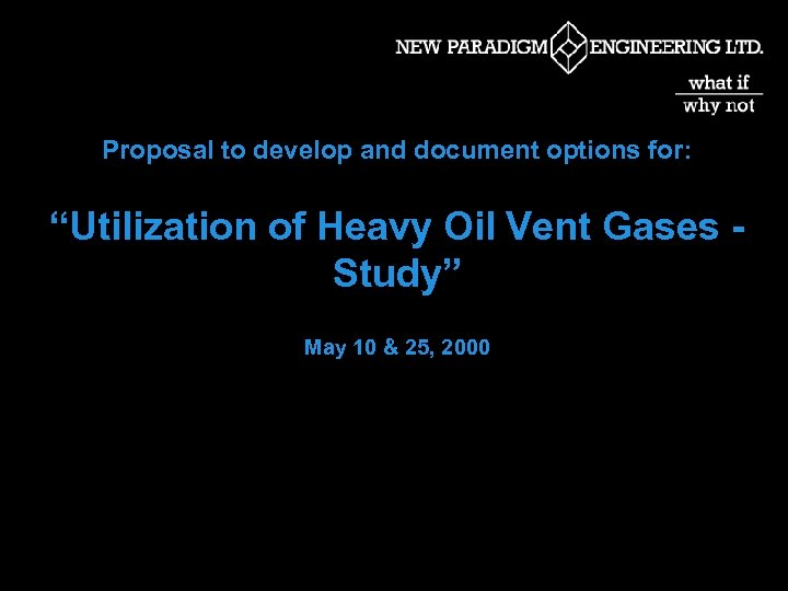 """Proposal to develop and document options for: """"Utilization of Heavy Oil Vent Gases Study"""""""
