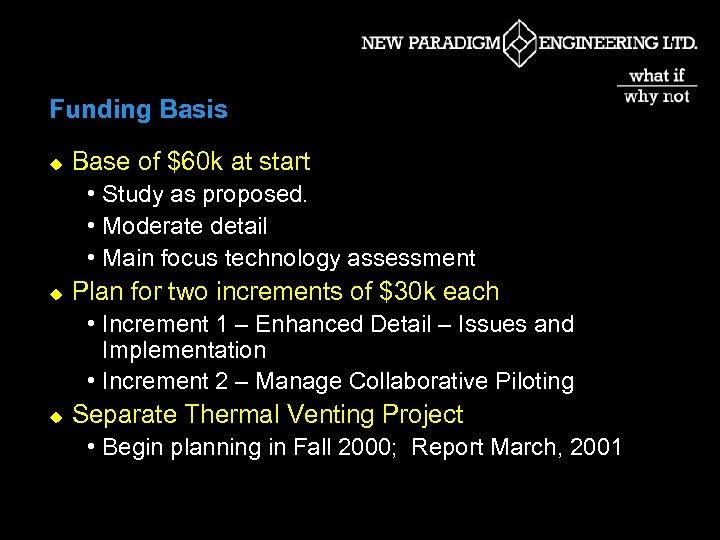 Funding Basis u Base of $60 k at start • Study as proposed. •