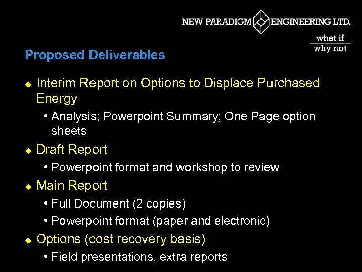 Proposed Deliverables u Interim Report on Options to Displace Purchased Energy • Analysis; Powerpoint