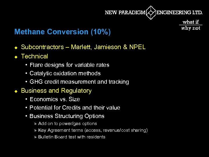 Methane Conversion (10%) u u Subcontractors – Marlett, Jamieson & NPEL Technical • Flare