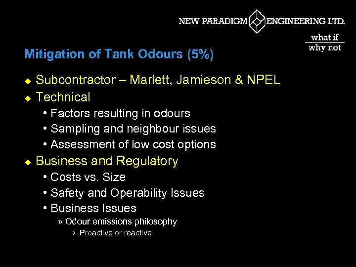Mitigation of Tank Odours (5%) u u Subcontractor – Marlett, Jamieson & NPEL Technical
