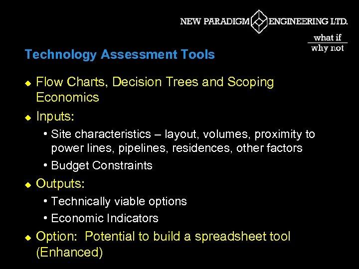 Technology Assessment Tools u u Flow Charts, Decision Trees and Scoping Economics Inputs: •