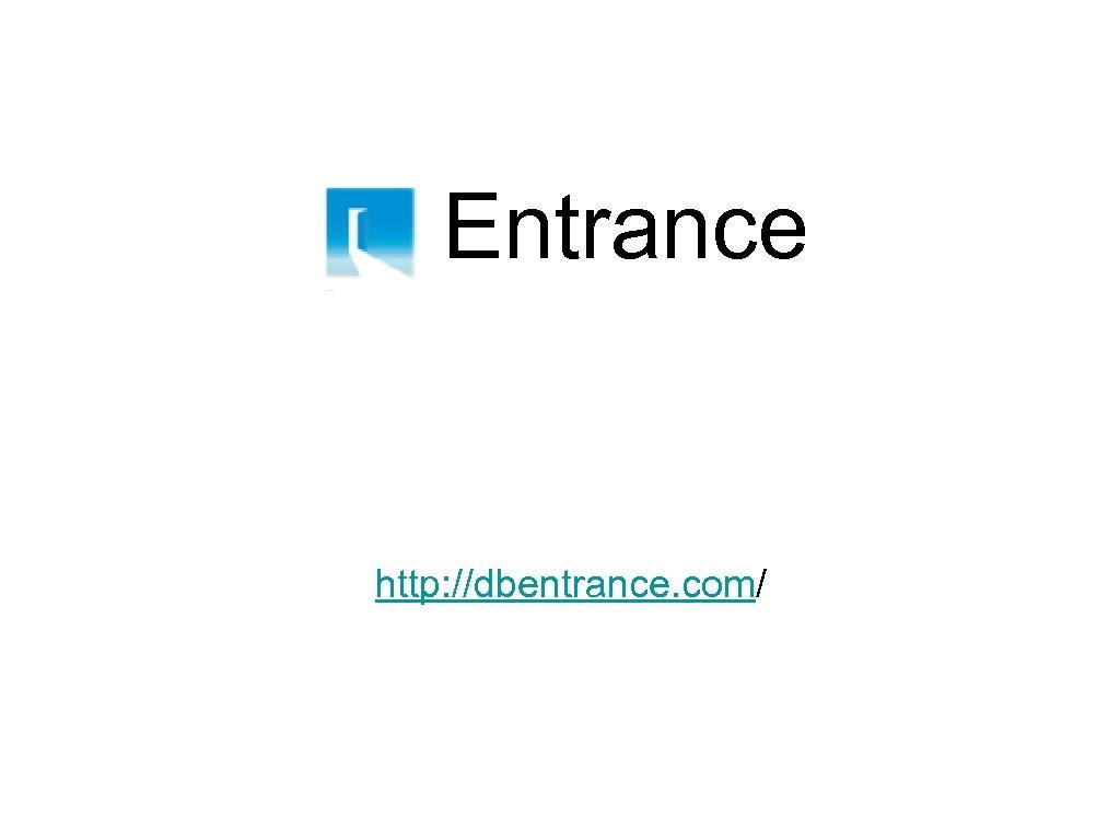Entrance http: //dbentrance. com/
