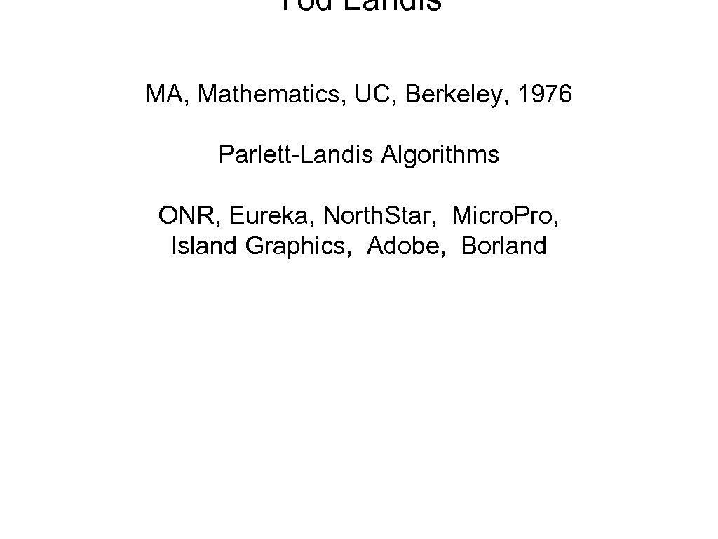 Tod Landis MA, Mathematics, UC, Berkeley, 1976 Parlett-Landis Algorithms ONR, Eureka, North. Star, Micro.