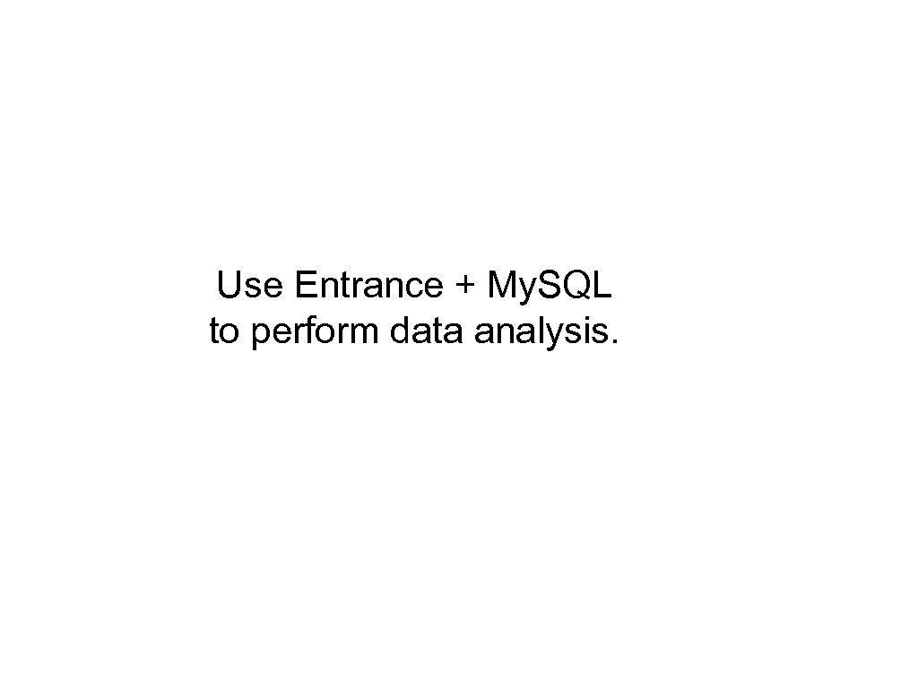 Use Entrance + My. SQL to perform data analysis.
