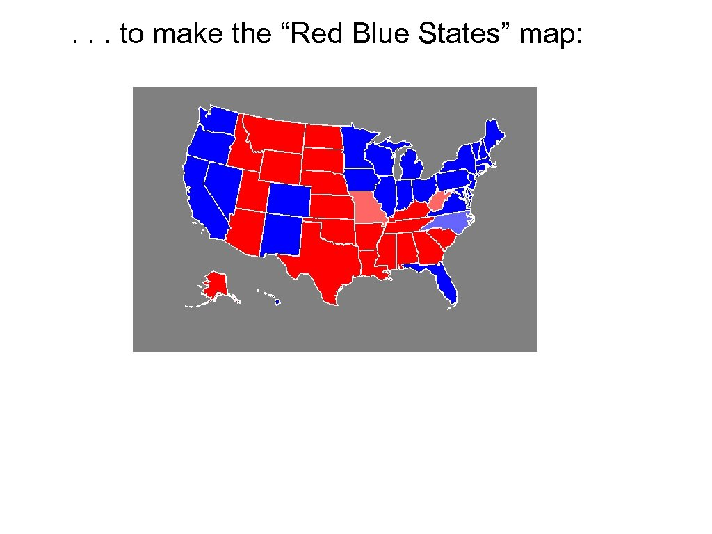 """. . . to make the """"Red Blue States"""" map:"""