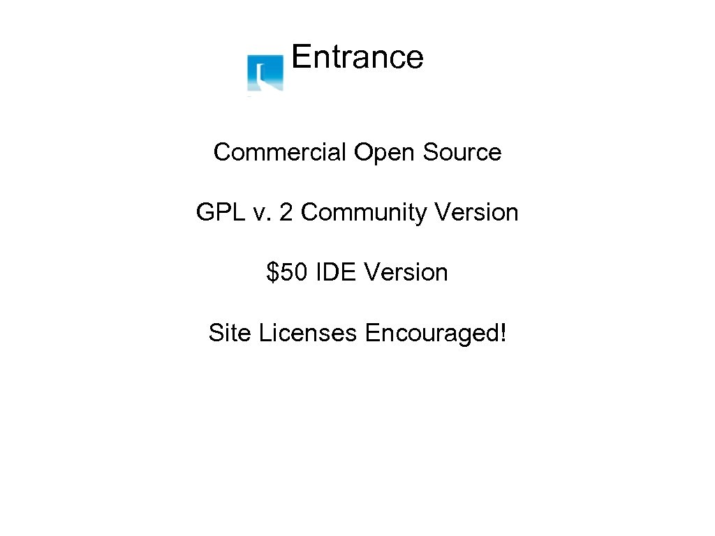 Entrance Commercial Open Source GPL v. 2 Community Version $50 IDE Version Site Licenses