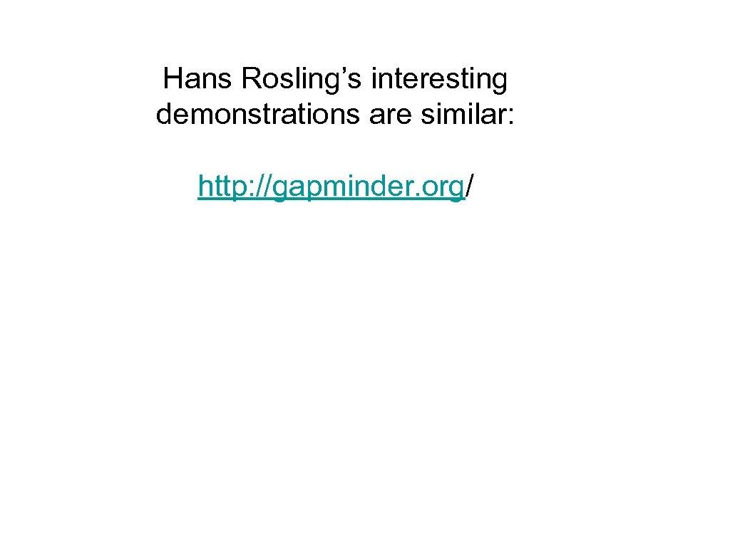 Hans Rosling's interesting demonstrations are similar: http: //gapminder. org/