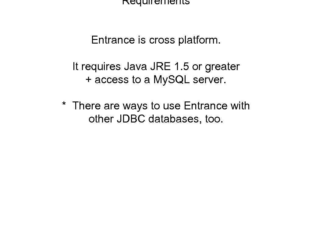 Requirements Entrance is cross platform. It requires Java JRE 1. 5 or greater +