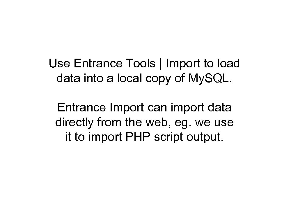Use Entrance Tools   Import to load data into a local copy of