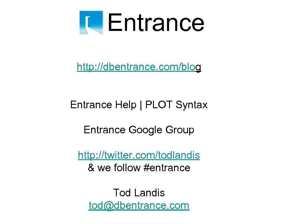 Entrance http: //dbentrance. com/blog Entrance Help   PLOT Syntax Entrance Google Group http: //twitter.