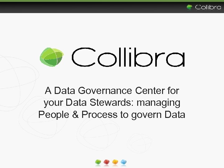 A Data Governance Center for your Data Stewards: managing People & Process to govern