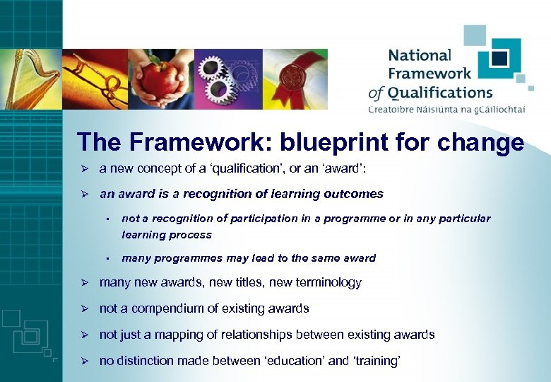The Framework: blueprint for change Ø a new concept of a 'qualification', or an