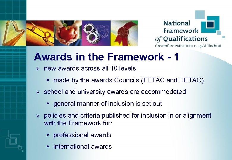 Awards in the Framework - 1 Ø new awards across all 10 levels •