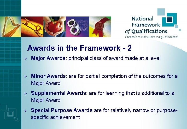 Awards in the Framework - 2 Ø Ø Major Awards: principal class of award