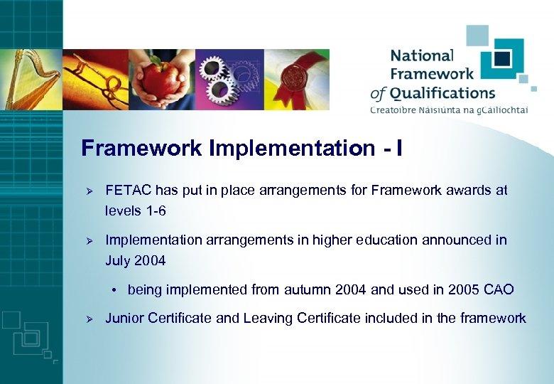 Framework Implementation - I Ø FETAC has put in place arrangements for Framework awards