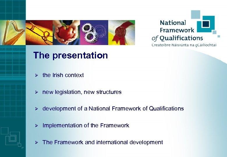 The presentation Ø the Irish context Ø new legislation, new structures Ø development of