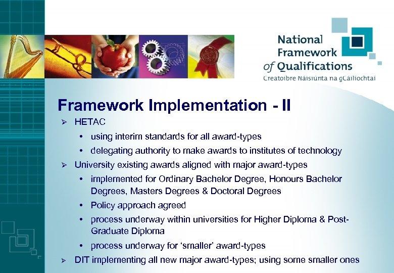 Framework Implementation - II Ø HETAC • using interim standards for all award-types •
