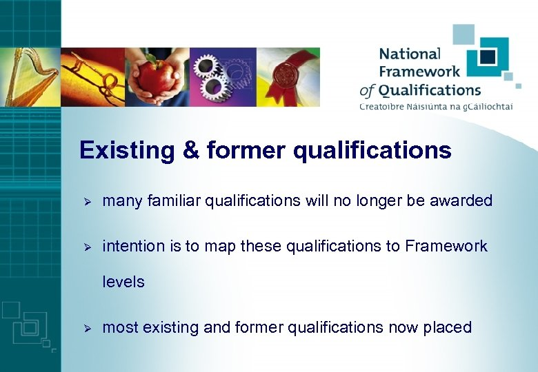 Existing & former qualifications Ø many familiar qualifications will no longer be awarded Ø