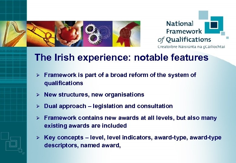 The Irish experience: notable features Ø Framework is part of a broad reform of