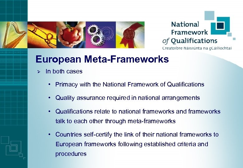 European Meta-Frameworks Ø In both cases • Primacy with the National Framework of Qualifications