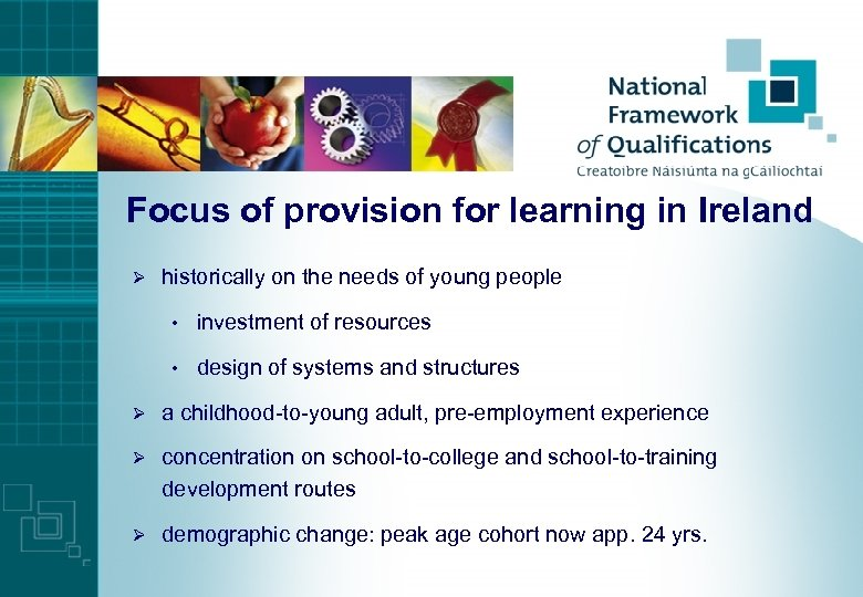 Focus of provision for learning in Ireland Ø historically on the needs of young