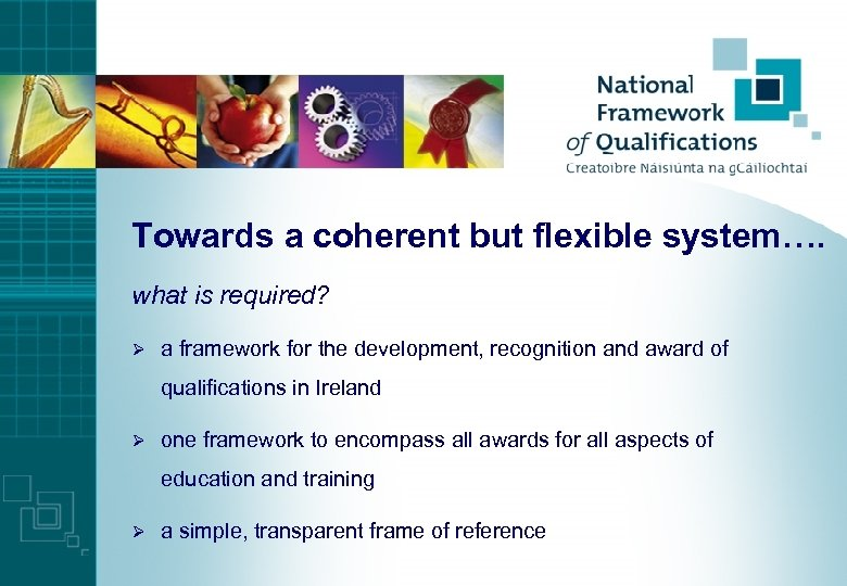 Towards a coherent but flexible system…. what is required? Ø a framework for the