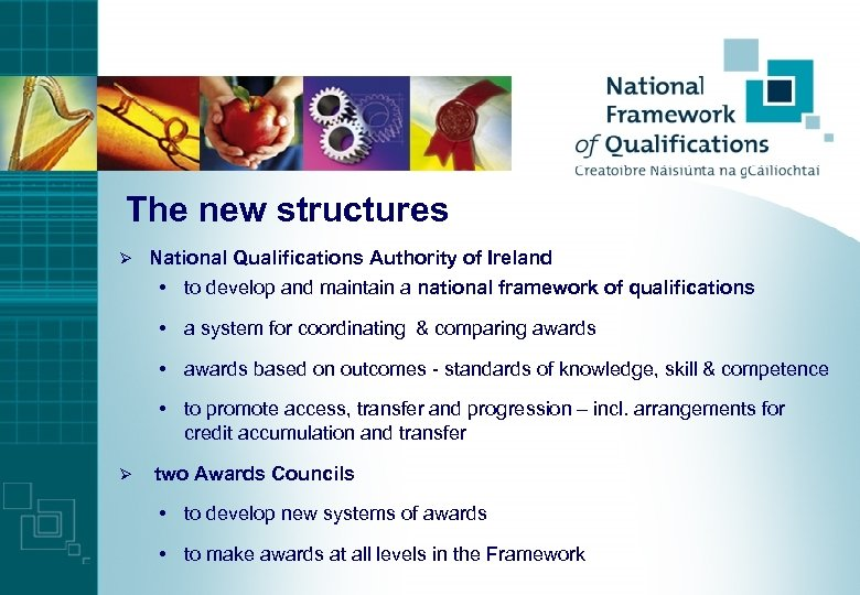 The new structures Ø National Qualifications Authority of Ireland • to develop and maintain