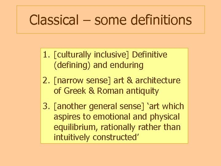 Classical – some definitions 1. [culturally inclusive] Definitive (defining) and enduring 2. [narrow sense]