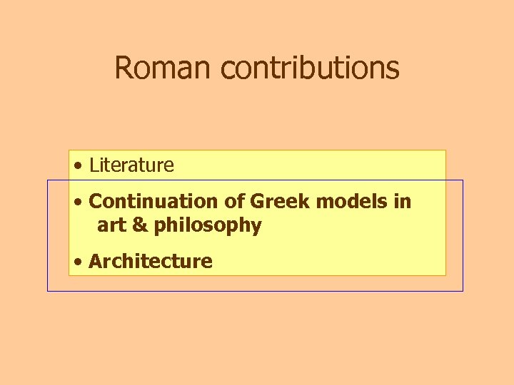 Roman contributions • Literature • Continuation of Greek models in art & philosophy •