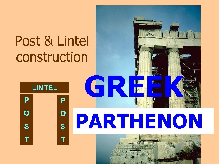 Post & Lintel construction LINTEL P P O O S S T T GREEK