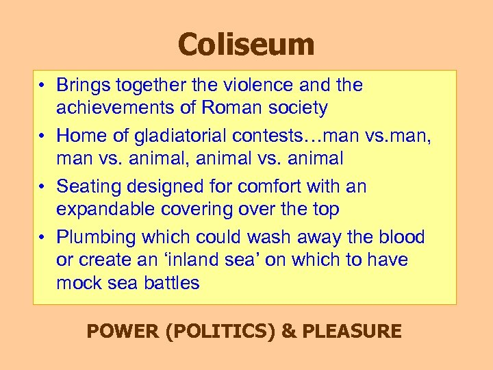 Coliseum • Brings together the violence and the achievements of Roman society • Home