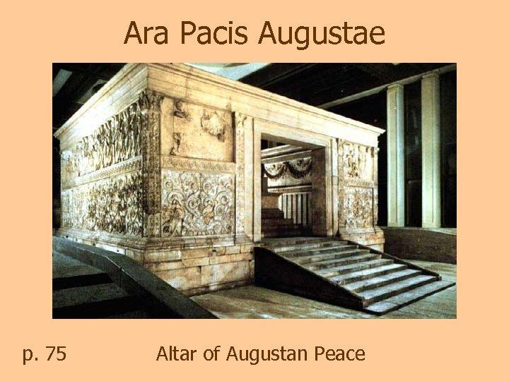Ara Pacis Augustae p. 75 Altar of Augustan Peace
