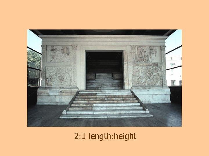 2: 1 length: height