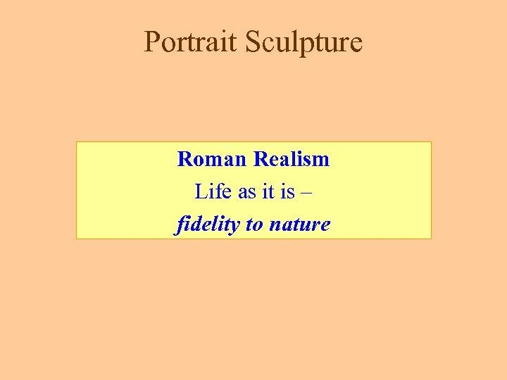 Portrait Sculpture Roman Realism Life as it is – fidelity to nature
