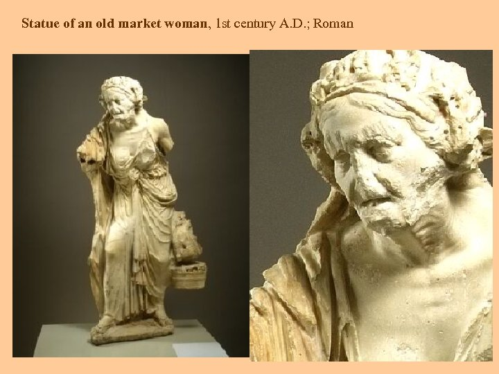 Statue of an old market woman, 1 st century A. D. ; Roman On