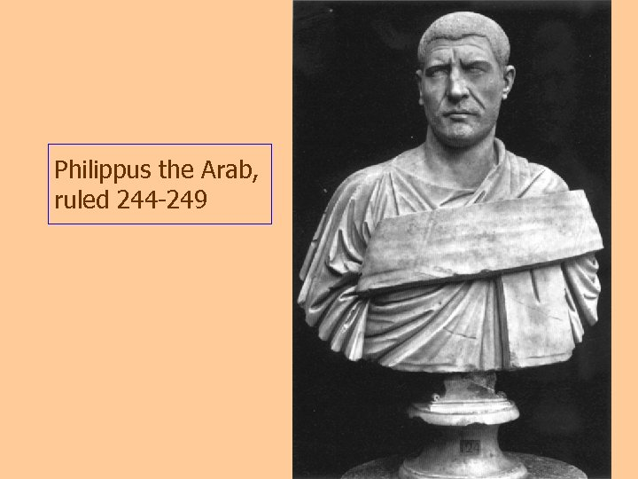 Philippus the Arab, ruled 244 -249