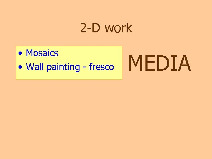 2 -D work • Mosaics • Wall painting - fresco MEDIA
