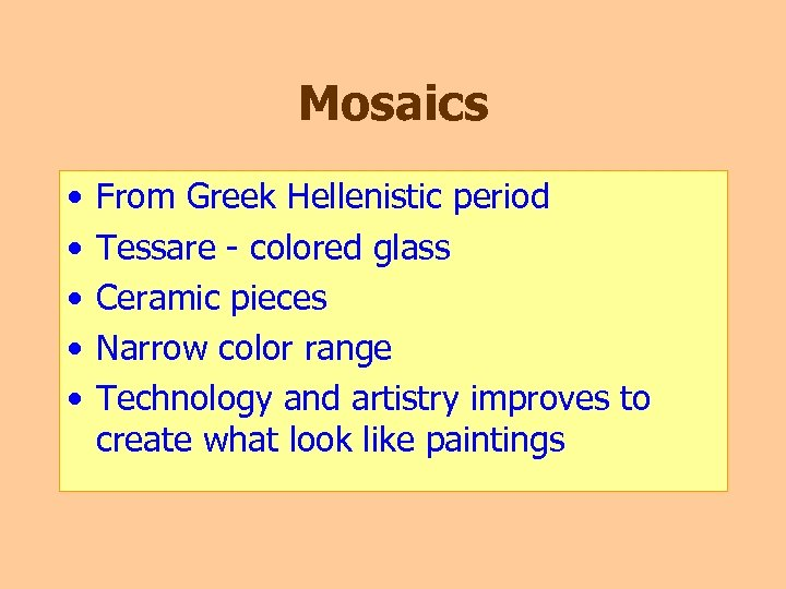 Mosaics • • • From Greek Hellenistic period Tessare - colored glass Ceramic pieces