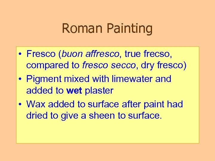 Roman Painting • Fresco (buon affresco, true frecso, compared to fresco secco, dry fresco)