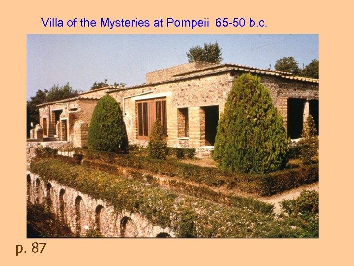 Villa of the Mysteries at Pompeii 65 -50 b. c. p. 87