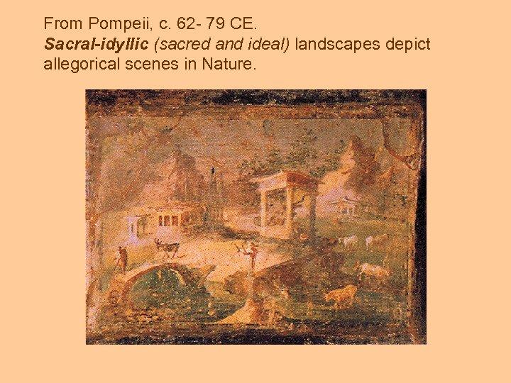 From Pompeii, c. 62 - 79 CE. Sacral-idyllic (sacred and ideal) landscapes depict allegorical