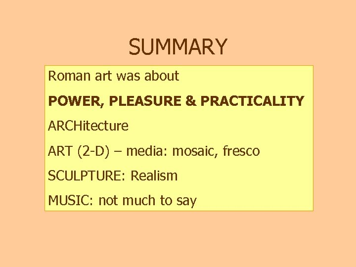 SUMMARY Roman art was about POWER, PLEASURE & PRACTICALITY ARCHitecture ART (2 -D) –
