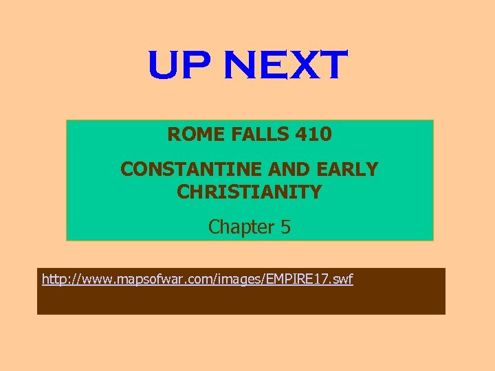 UP NEXT ROME FALLS 410 CONSTANTINE AND EARLY CHRISTIANITY Chapter 5 http: //www. mapsofwar.