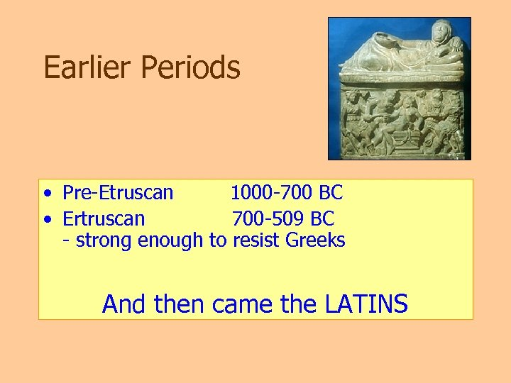 Earlier Periods • Pre-Etruscan 1000 -700 BC • Ertruscan 700 -509 BC - strong