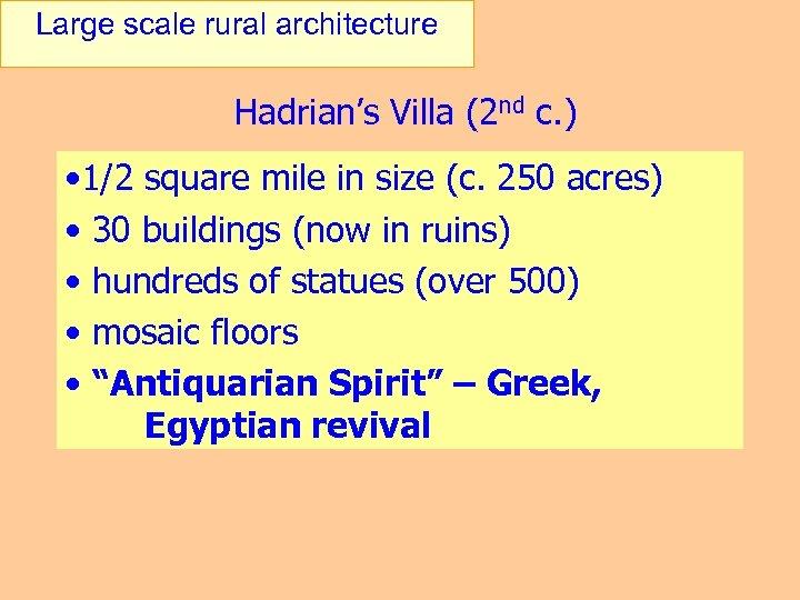 Large scale rural architecture Hadrian's Villa (2 nd c. ) • 1/2 square mile