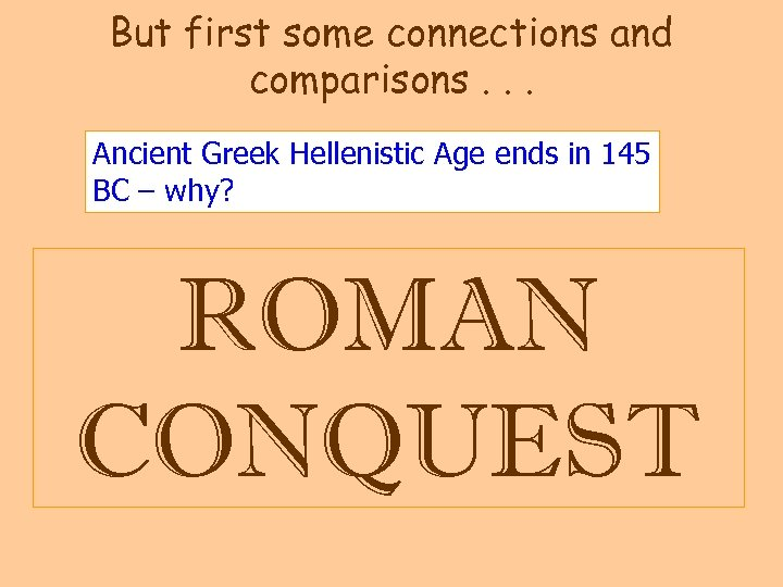 But first some connections and comparisons. . . Ancient Greek Hellenistic Age ends in