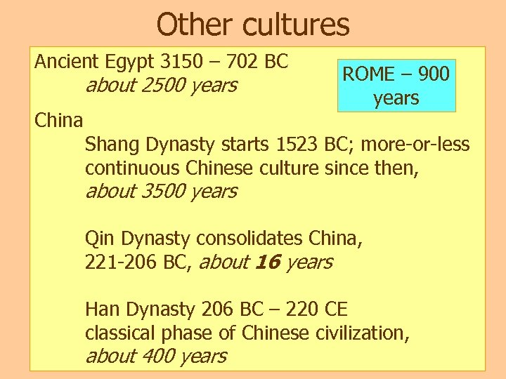 Other cultures Ancient Egypt 3150 – 702 BC about 2500 years China ROME –
