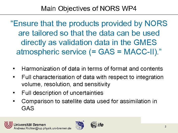 """Main Objectives of NORS WP 4 """"Ensure that the products provided by NORS are"""