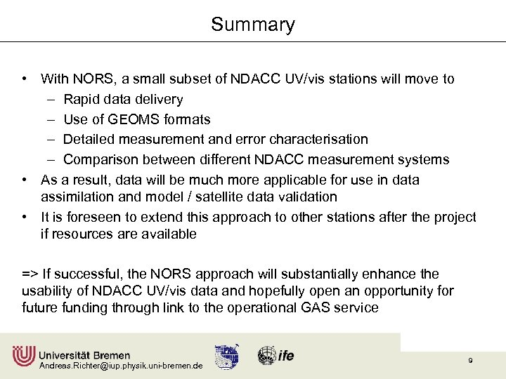 Summary • With NORS, a small subset of NDACC UV/vis stations will move to